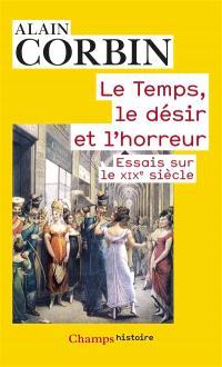 Le temps, le désir et l'horreur : essais sur le XIXe siècle