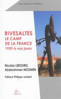 Rivesaltes : le camp de la France : 1939 à nos jours