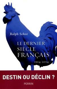 Le dernier siècle français : la France de 1914 à 2014