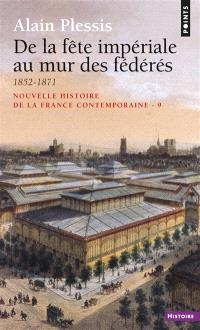 Nouvelle histoire de la France contemporaine. Volume 9, De la fête impériale au mur des fédérés : 1852-1871