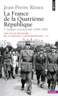 Nouvelle histoire de la France contemporaine, Volume 15, La France de la IVe République. Volume 1, L'ardeur et la nécessité : 1944-1952