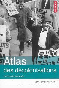 Atlas des décolonisations : une histoire inachevée