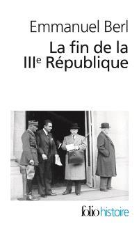 La fin de la IIIe République. Précédé de Berl, l'étrange témoin