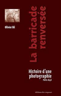 La barricade renversée : histoire d'une photographie : Paris 1848