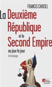La deuxième République et le second Empire au jour le jour : chronologie