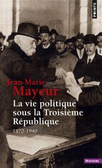 La vie politique sous la Troisième République : 1870-1940