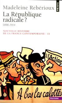 Nouvelle histoire de la France contemporaine. Volume 11, La République radicale ? : 1898-1914