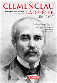 Clemenceau, l'intégrale des articles de 1894 à 1906 publiés dans La Dépêche