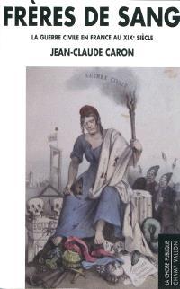 Frères de sang : la guerre civile en France au XIXe siècle