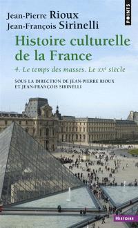 Histoire culturelle de la France. Volume 4, Le temps des masses : le vingtième siècle