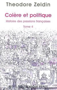 Histoire des passions françaises (1848-1945). Volume 4, Colère et politique