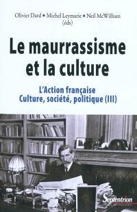 L'Action française : culture, société, politique. Volume 3, Le maurrassisme et la culture