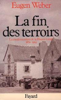 La Fin des terroirs : la modernisation de la France rurale, 1870-1914