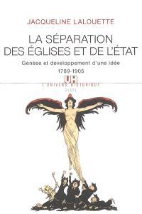 La séparation des Eglises et de l'Etat : genèse et développement d'une idée (1789-1905)