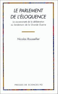 Le parlement de l'éloquence : la souveraineté de la délibération au lendemain de la Grande Guerre