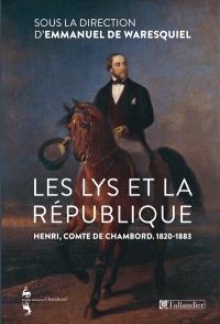 Les lys et la république : Henri, comte de Chambord, 1820-1883 : actes de la journée d'étude du 10 juin 2013