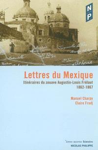Lettres du Mexique : itinéraires du zouave Augustin-Louis Frélaut (1862-1867)