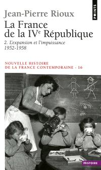 Nouvelle histoire de la France contemporaine, Volume 16, La France de la IVe République. Volume 2, L'expansion et l'impuissance, 1952-1958