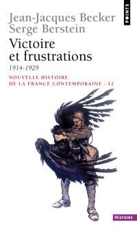 Nouvelle histoire de la France contemporaine. Volume 12, Victoire et frustrations : 1914-1929