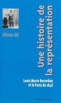 Une histoire de la représentation : Louis Marie Bosredon et le Paris de 1848