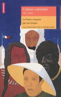 Culture coloniale, 1871-1931 : la France conquise par son empire