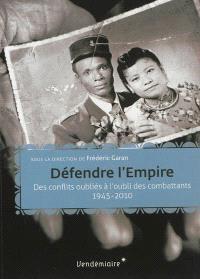 Défendre l'Empire : des conflits oubliés à l'oubli des combattants, 1945-2010