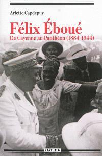Félix Eboué : de Cayenne au Panthéon, 1884-1944
