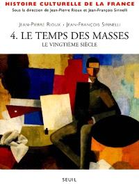 Histoire culturelle de la France. Volume 4, Le temps des masses : le XXe siècle