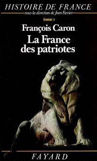 Histoire de France. Volume 5, La France des patriotes : 1851-1918