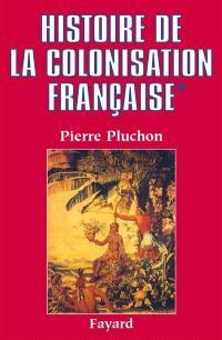 Histoire de la colonisation française. Volume 1, Le Premier empire colonial : des origines à la Restauration