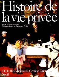 Histoire de la vie privée. Volume 4, De la Révolution à la Grande Guerre