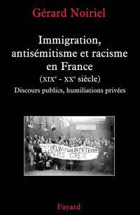 Immigration, antisémitisme et racisme en France (XIXe-XXe siècle) : discours publics, humiliations privées