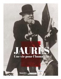 Jaurès, une vie pour l'humanité