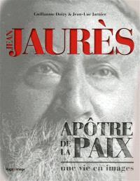 Jean Jaurès : apôtre de la paix : une vie en images