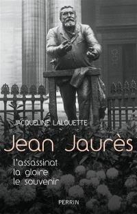 Jean Jaurès : l'assassinat, la gloire, le souvenir