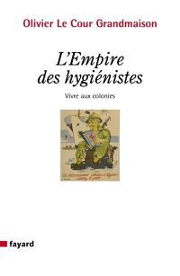 L'empire des hygiénistes : vivre aux colonies