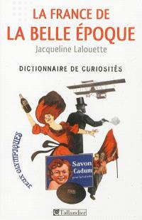 La France de la Belle Epoque : dictionnaire de curiosités