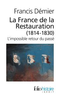 La France de la Restauration : 1814-1830 : l'impossible retour du passé