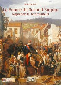 La France du Second Empire : Napoléon III le provincial