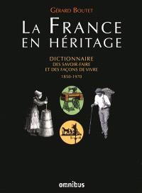 La France en héritage : dictionnaire des savoir-faire et des façons de vivre : 1850-1970