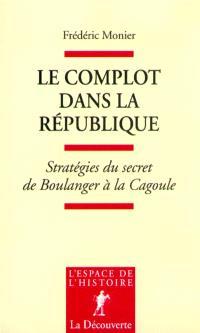 Le complot dans la République : stratégies du secret de Boulanger à la Cagoule