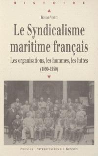 Le syndicalisme maritime français : les organisations, les hommes, les luttes (1890-1950)