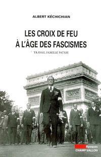 Les Croix-de-Feu à l'âge des fascismes : travail, famille, patrie