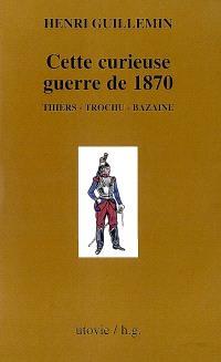 Les origines de la Commune. Volume 1, Cette curieuse guerre de 1870 : Thiers, Trochu, Bazaine