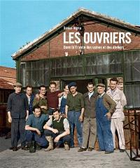 Les ouvriers : dans la France des usines et des ateliers