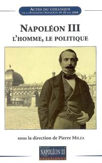 Napoléon III, l'homme, le politique : actes du colloque