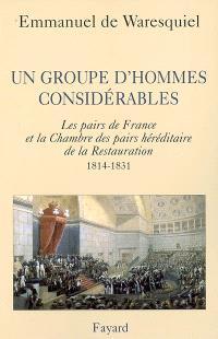 Un groupe d'hommes considérables : les pairs de France et la Chambre des pairs héréditaire de la Restauration, 1814-1831