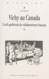 Vichy au Canada : l'exil québécois de collaborateurs français