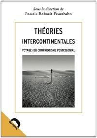 Théories intercontinentales : voyages du comparatisme postcolonial
