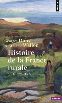 Histoire de la France rurale. Volume 3, Apogée et crise de la civilisation paysanne : de 1789 à 1914